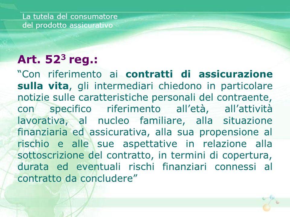 La tutela del consumatore del prodotto assicurativo Art. 52 3 reg.: Con riferimento ai contratti di assicurazione sulla vita, gli intermediari chiedon