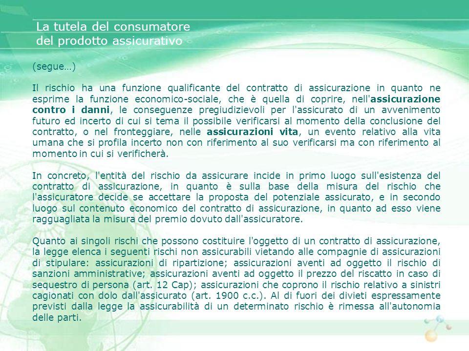 La tutela del consumatore del prodotto assicurativo Evoluzione della disciplina di riferimento Risoluzione sui diritti del consumatore del 1975 Direttive comunitarie dal 1984 al 2005 Legge 281 del 1998 – Disciplina dei diritti del consumatore D.lgs 206 del 2005 – Codice del consumatore Codice civile: artt.
