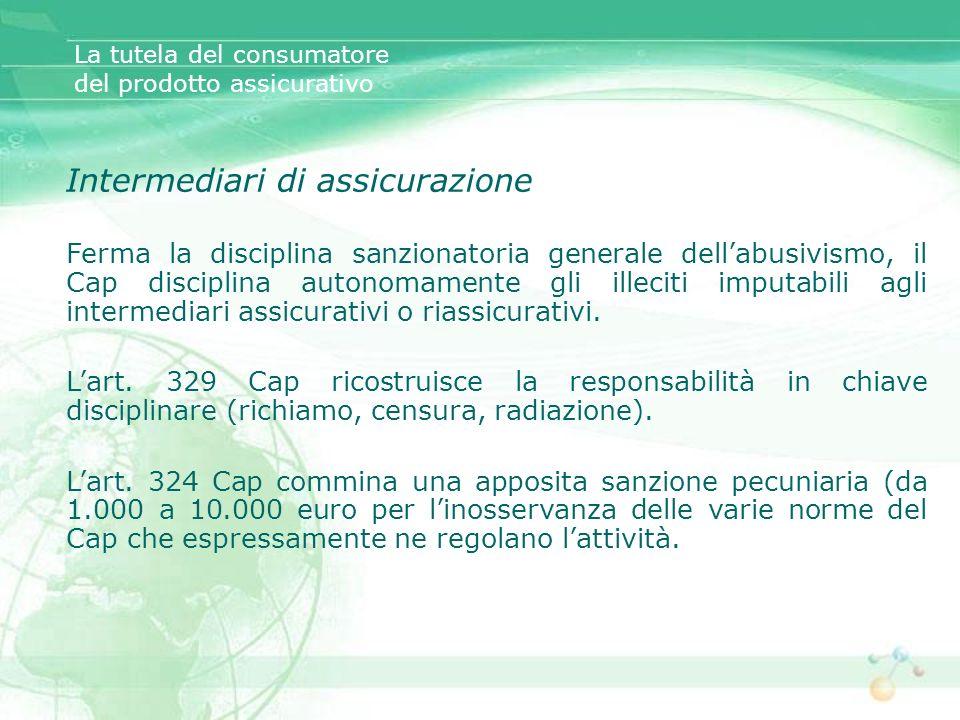 La tutela del consumatore del prodotto assicurativo Intermediari di assicurazione Ferma la disciplina sanzionatoria generale dellabusivismo, il Cap di