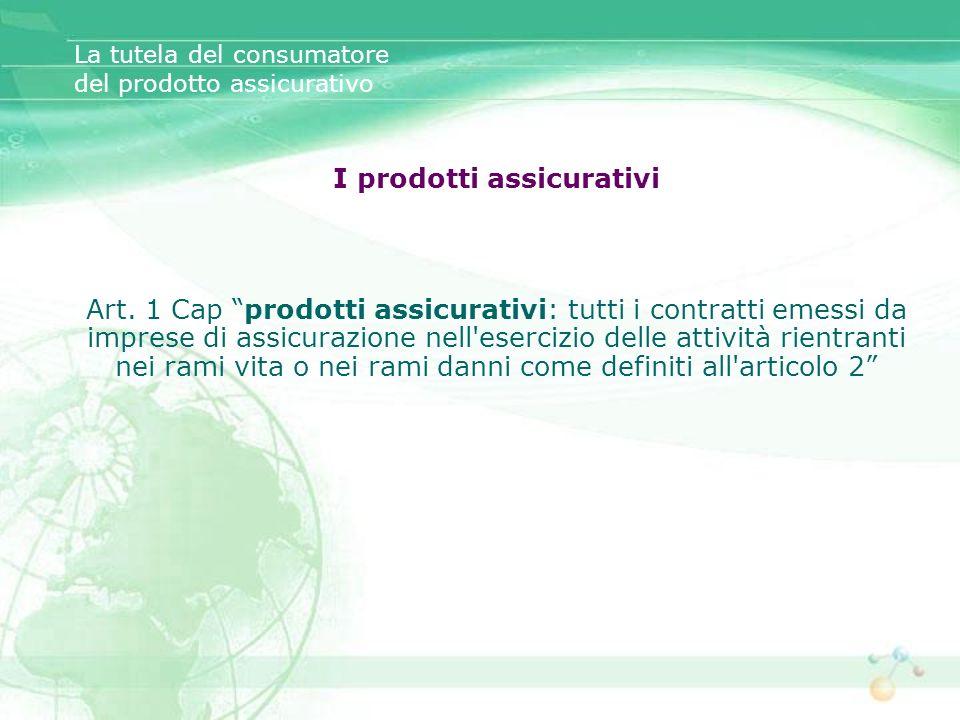 I prodotti assicurativi Art. 1 Cap prodotti assicurativi: tutti i contratti emessi da imprese di assicurazione nell'esercizio delle attività rientrant