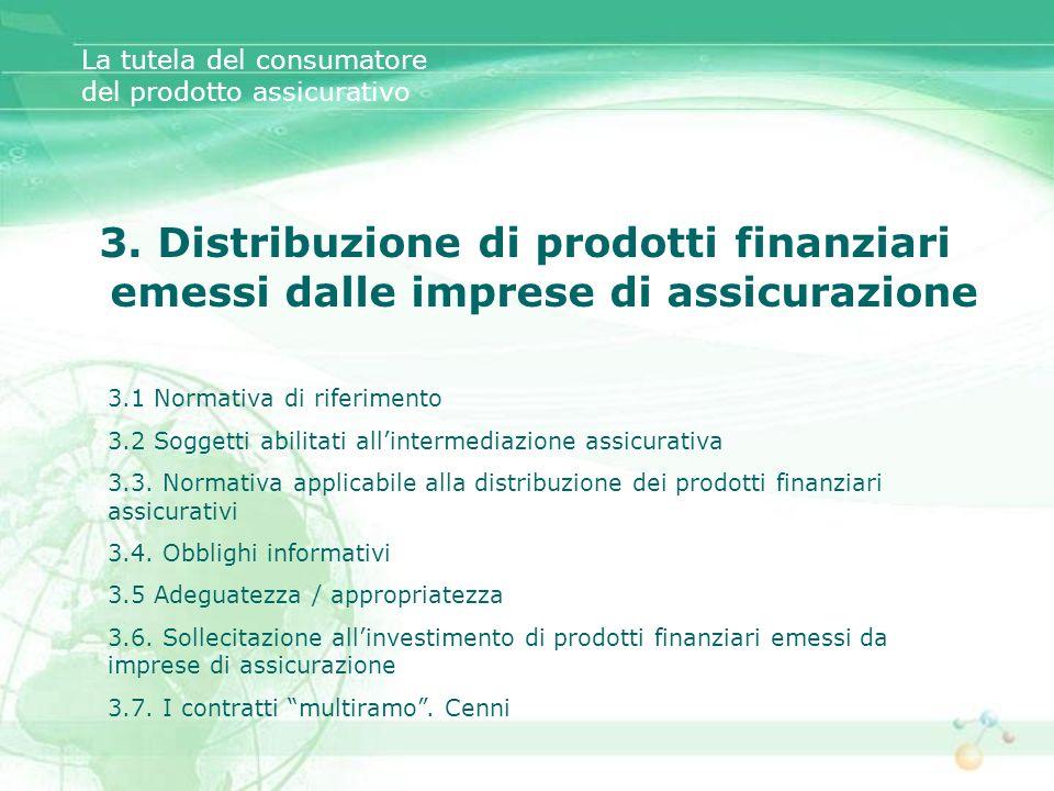 3. Distribuzione di prodotti finanziari emessi dalle imprese di assicurazione La tutela del consumatore del prodotto assicurativo 3.1 Normativa di rif