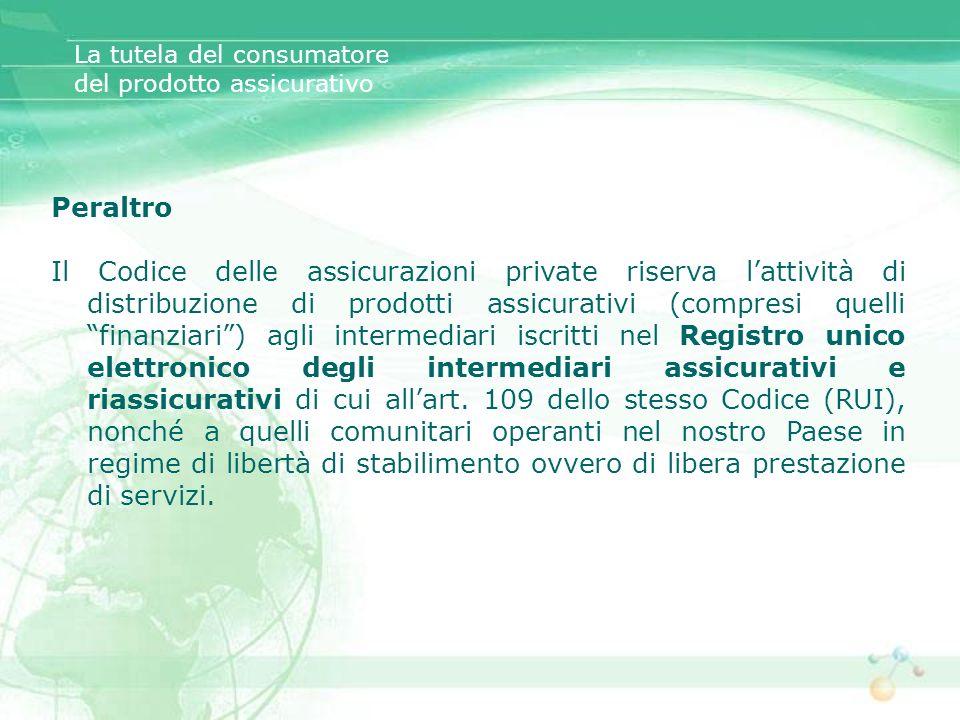 Peraltro Il Codice delle assicurazioni private riserva lattività di distribuzione di prodotti assicurativi (compresi quelli finanziari) agli intermedi