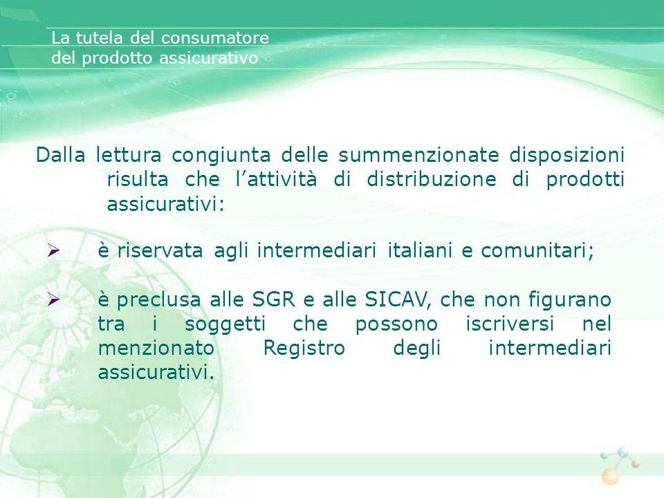 Dalla lettura congiunta delle summenzionate disposizioni risulta che lattività di distribuzione di prodotti assicurativi: La tutela del consumatore de