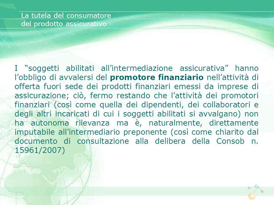 I soggetti abilitati allintermediazione assicurativa hanno lobbligo di avvalersi del promotore finanziario nellattività di offerta fuori sede dei prod