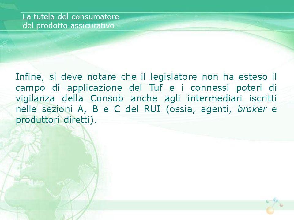 Infine, si deve notare che il legislatore non ha esteso il campo di applicazione del Tuf e i connessi poteri di vigilanza della Consob anche agli inte