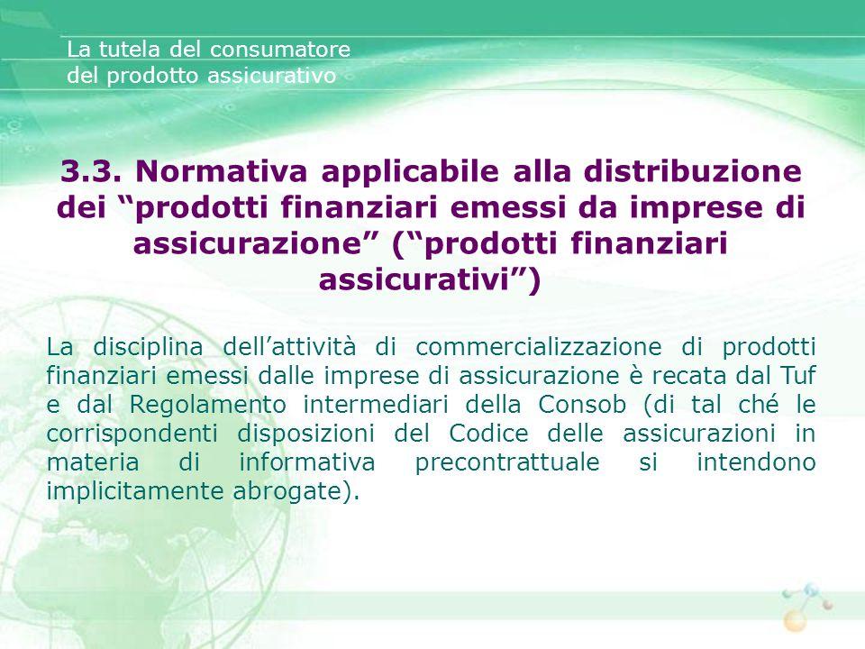 3.3. Normativa applicabile alla distribuzione dei prodotti finanziari emessi da imprese di assicurazione (prodotti finanziari assicurativi) La discipl