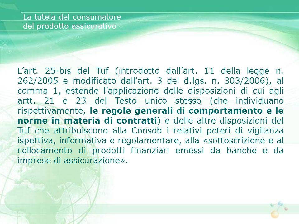 Lart. 25-bis del Tuf (introdotto dallart. 11 della legge n. 262/2005 e modificato dallart. 3 del d.lgs. n. 303/2006), al comma 1, estende lapplicazion