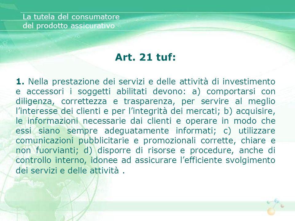 Art. 21 tuf: 1. Nella prestazione dei servizi e delle attività di investimento e accessori i soggetti abilitati devono: a) comportarsi con diligenza,