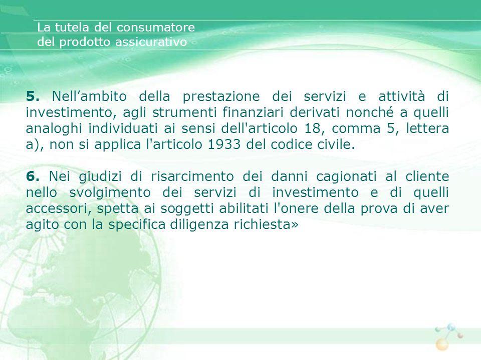 5. Nellambito della prestazione dei servizi e attività di investimento, agli strumenti finanziari derivati nonché a quelli analoghi individuati ai sen