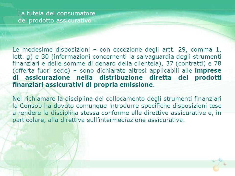Le medesime disposizioni – con eccezione degli artt. 29, comma 1, lett. g) e 30 (informazioni concernenti la salvaguardia degli strumenti finanziari e