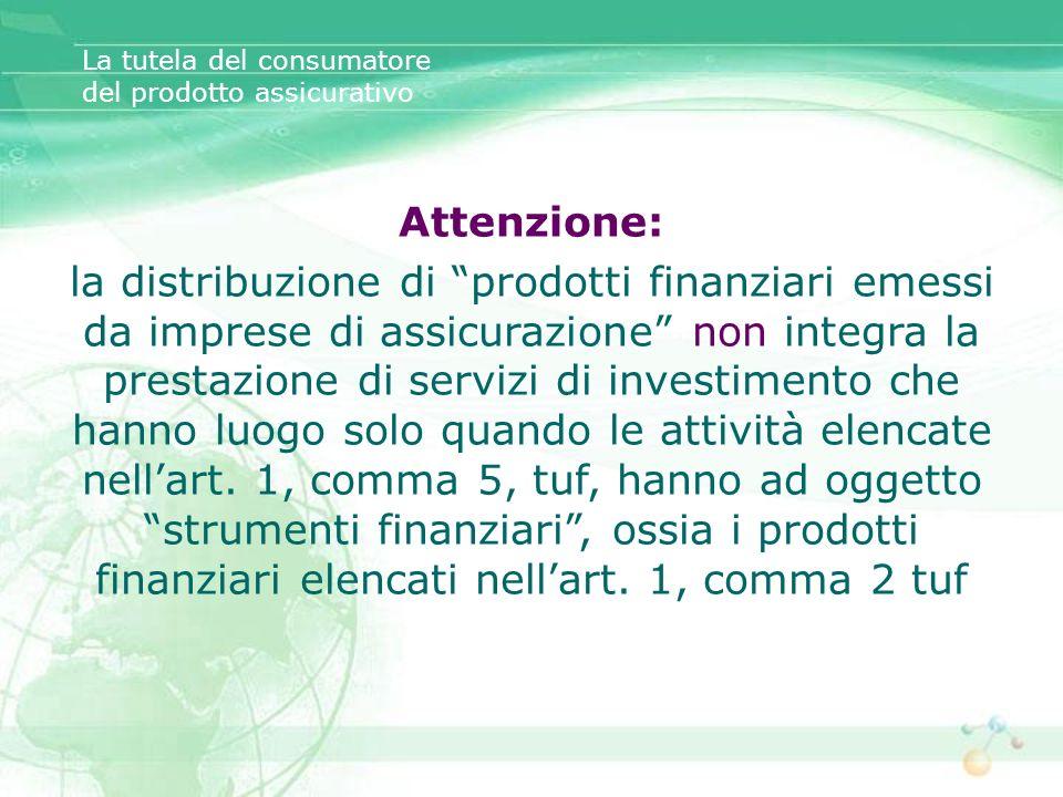 Attenzione: la distribuzione di prodotti finanziari emessi da imprese di assicurazione non integra la prestazione di servizi di investimento che hanno