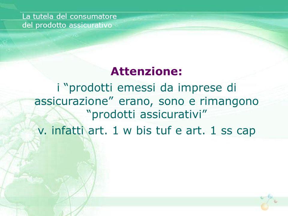 Attenzione: i prodotti emessi da imprese di assicurazione erano, sono e rimangono prodotti assicurativi v. infatti art. 1 w bis tuf e art. 1 ss cap