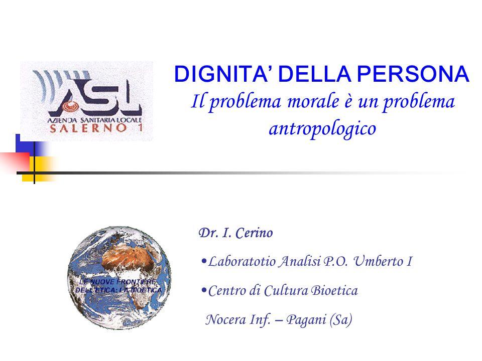 DIGNITA DELLA PERSONA Il problema morale è un problema antropologico Dr.