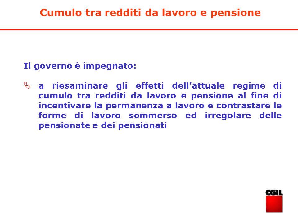 Il governo è impegnato: a riesaminare gli effetti dellattuale regime di cumulo tra redditi da lavoro e pensione al fine di incentivare la permanenza a