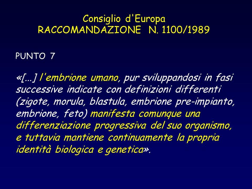 Consiglio d'Europa RACCOMANDAZIONE N. 1100/1989 PUNTO 7 «[...] l'embrione umano, pur sviluppandosi in fasi successive indicate con definizioni differe
