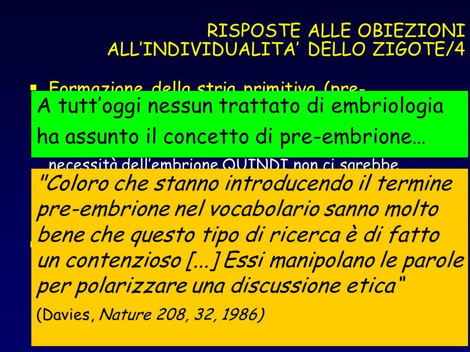 RISPOSTE ALLE OBIEZIONI ALLINDIVIDUALITA DELLO ZIGOTE/4 Formazione della stria primitiva (pre- embrione): fino al 14° g. dalla fecondazione avverrebbe