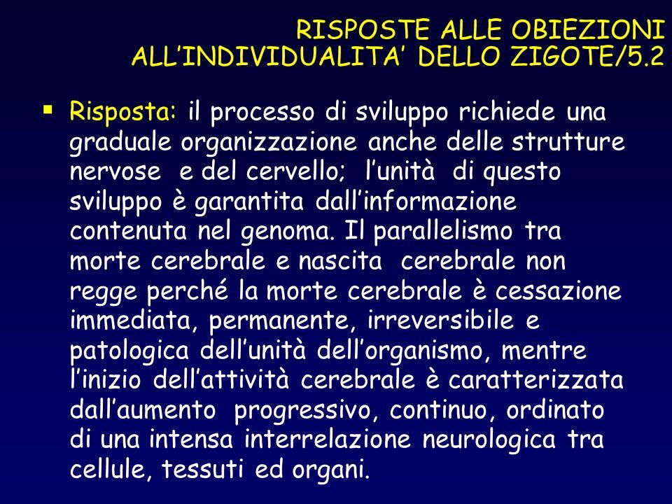 RISPOSTE ALLE OBIEZIONI ALLINDIVIDUALITA DELLO ZIGOTE/5.2 Risposta: il processo di sviluppo richiede una graduale organizzazione anche delle strutture