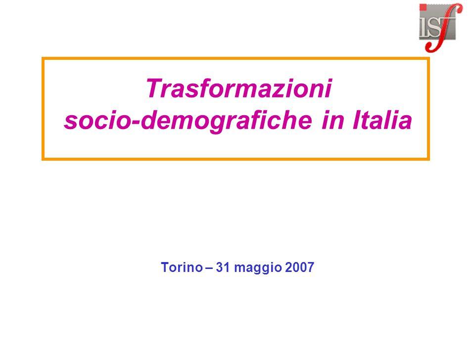 Trasformazioni socio-demografiche in Italia Torino – 31 maggio 2007