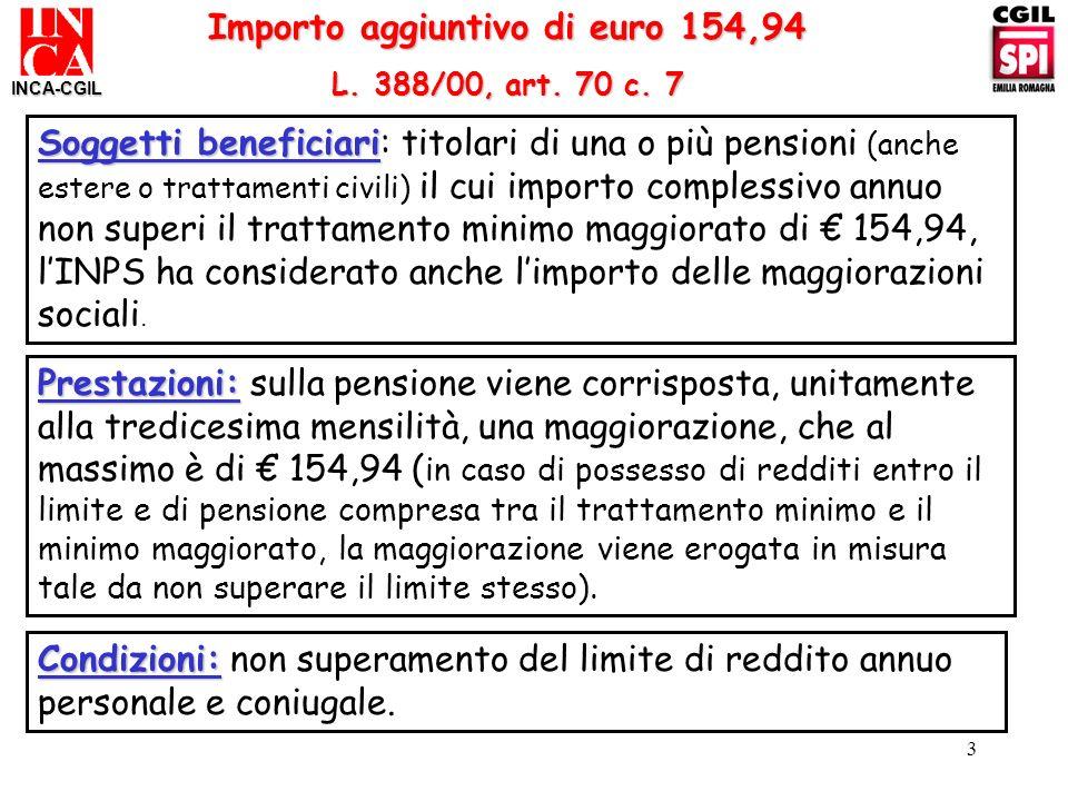 3 INCA-CGIL Soggetti beneficiari Soggetti beneficiari: titolari di una o più pensioni (anche estere o trattamenti civili) il cui importo complessivo a