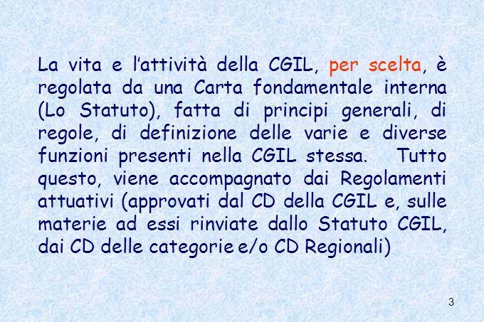 3 La vita e lattività della CGIL, per scelta, è regolata da una Carta fondamentale interna (Lo Statuto), fatta di principi generali, di regole, di def