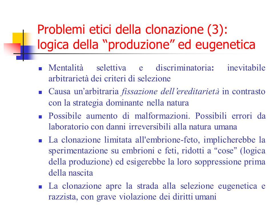 Problemi etici della clonazione (3): logica della produzione ed eugenetica Mentalità selettiva e discriminatoria: inevitabile arbitrarietà dei criteri