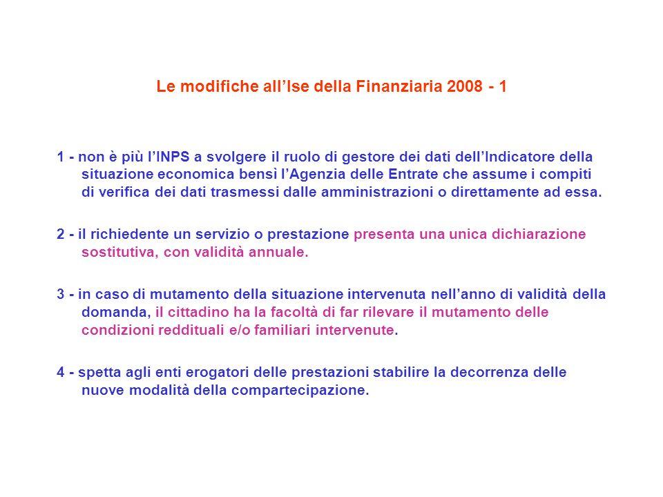 Le modifiche allIse della Finanziaria 2008 - 1 1 - non è più lINPS a svolgere il ruolo di gestore dei dati dellIndicatore della situazione economica bensì lAgenzia delle Entrate che assume i compiti di verifica dei dati trasmessi dalle amministrazioni o direttamente ad essa.