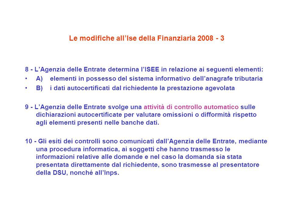 Le modifiche allIse della Finanziaria 2008 - 3 8 - LAgenzia delle Entrate determina lISEE in relazione ai seguenti elementi: A) elementi in possesso d