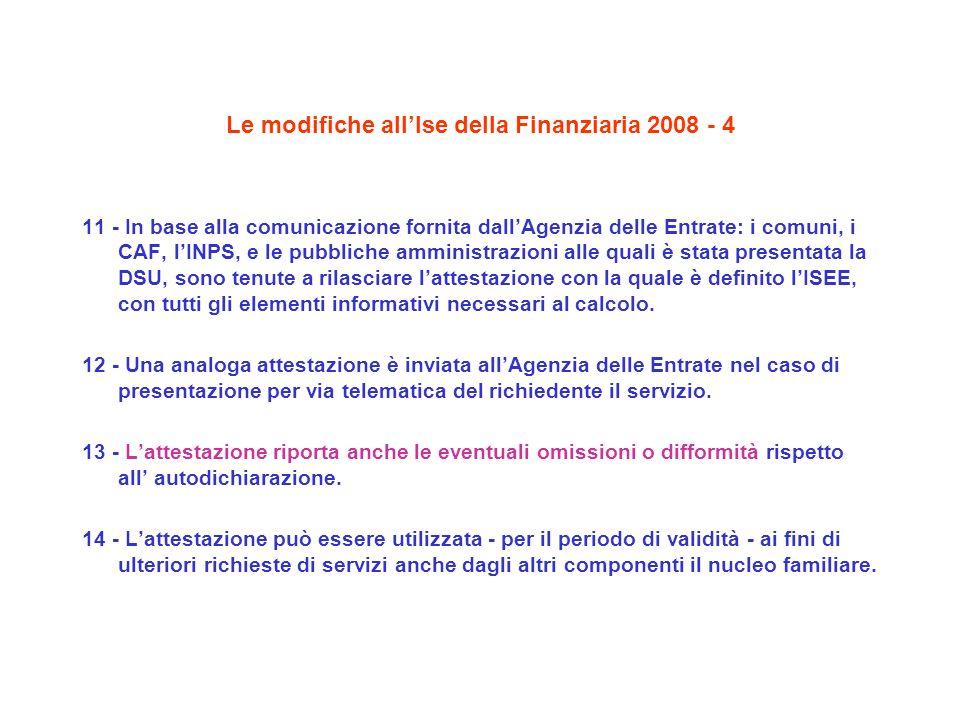 Le modifiche allIse della Finanziaria 2008 - 4 11 - In base alla comunicazione fornita dallAgenzia delle Entrate: i comuni, i CAF, lINPS, e le pubblic