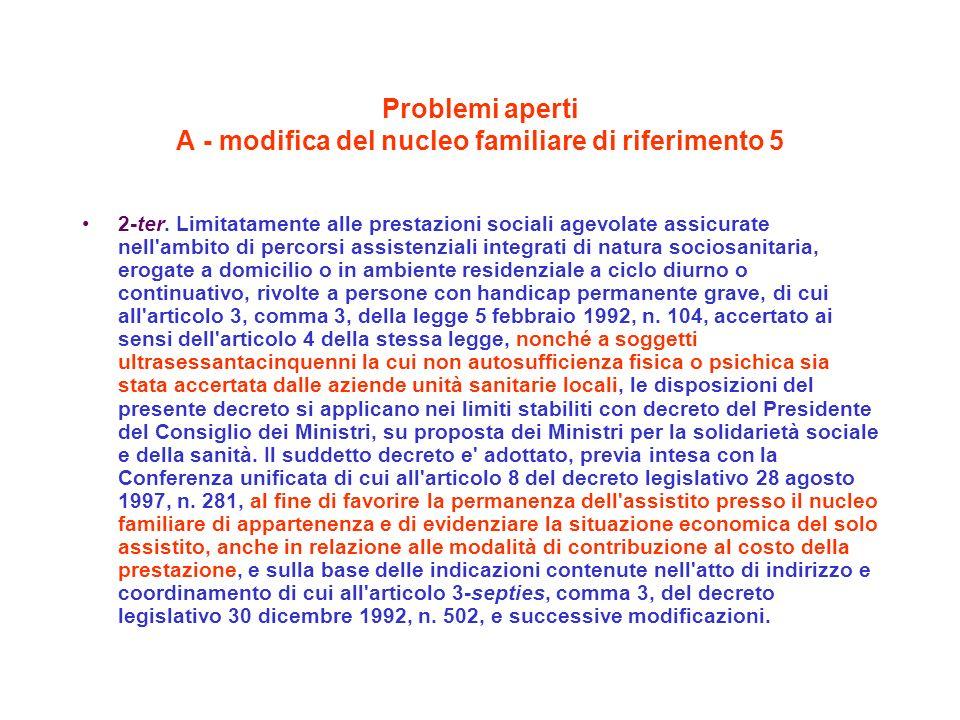 Problemi aperti A - modifica del nucleo familiare di riferimento 5 2-ter. Limitatamente alle prestazioni sociali agevolate assicurate nell'ambito di p