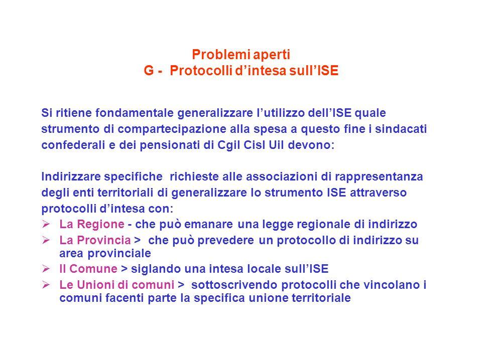 Problemi aperti G - Protocolli dintesa sullISE Si ritiene fondamentale generalizzare lutilizzo dellISE quale strumento di compartecipazione alla spesa