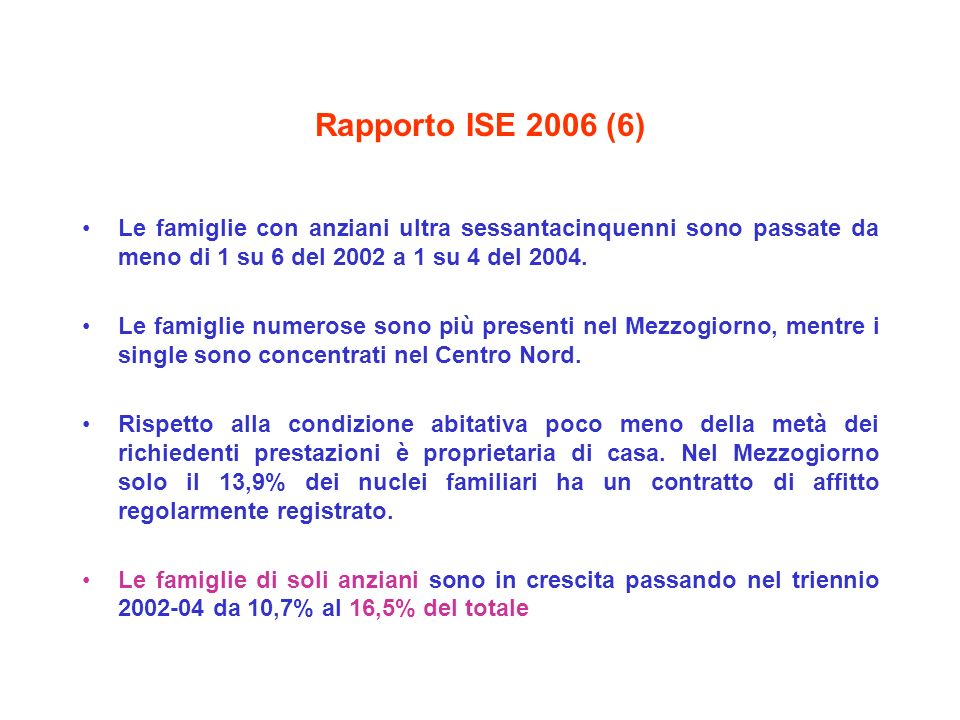 Rapporto ISE 2006 (6) Le famiglie con anziani ultra sessantacinquenni sono passate da meno di 1 su 6 del 2002 a 1 su 4 del 2004. Le famiglie numerose