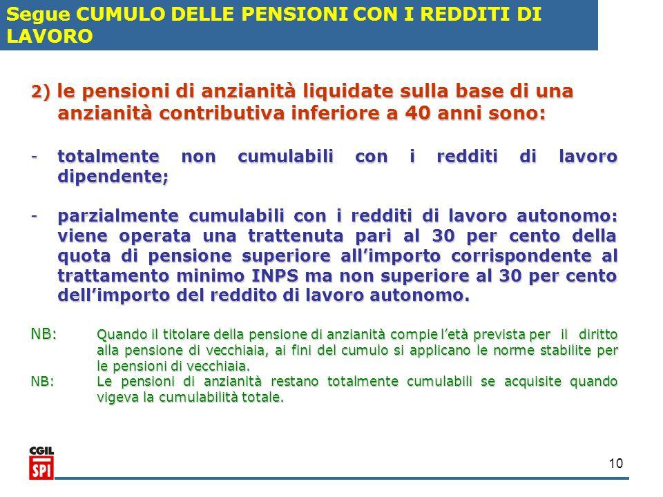 10 2) le pensioni di anzianità liquidate sulla base di una anzianità contributiva inferiore a 40 anni sono: -totalmente non cumulabili con i redditi d