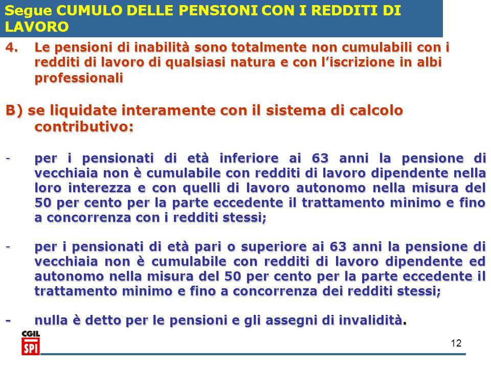 12 4.Le pensioni di inabilità sono totalmente non cumulabili con i redditi di lavoro di qualsiasi natura e con liscrizione in albi professionali B) se