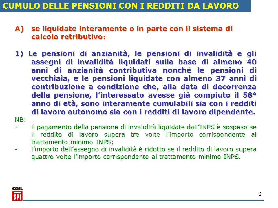 9 CUMULO DELLE PENSIONI CON I REDDITI DA LAVORO A)se liquidate interamente o in parte con il sistema di calcolo retributivo: 1) Le pensioni di anziani