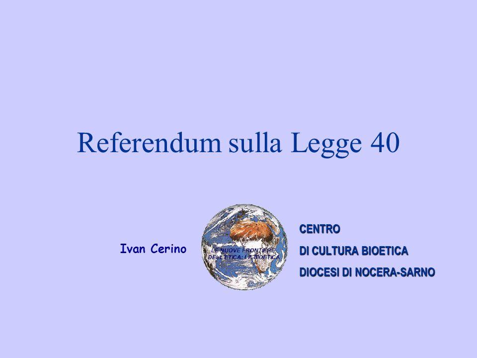 Referendum sulla Legge 40 CENTRO DI CULTURA BIOETICA DIOCESI DI NOCERA-SARNO Ivan Cerino