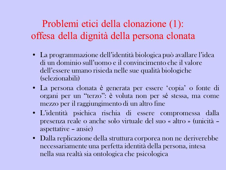 Problemi etici della clonazione (1): offesa della dignità della persona clonata La programmazione dellidentità biologica può avallare lidea di un domi