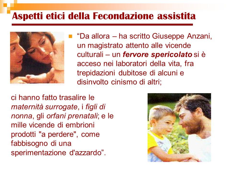 Il minore ha diritto di crescere ed essere educato nellambito della propria famiglia Aspetti etici della Fecondazione assistita ( Legge 149/01, art.