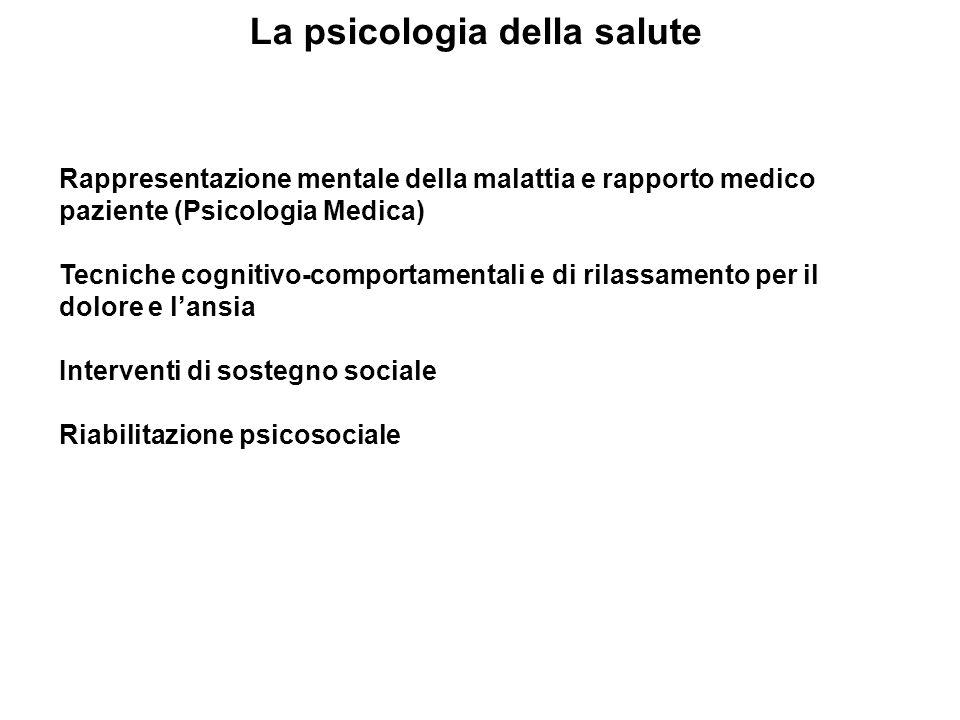 La psicologia della salute Rappresentazione mentale della malattia e rapporto medico paziente (Psicologia Medica) Tecniche cognitivo-comportamentali e