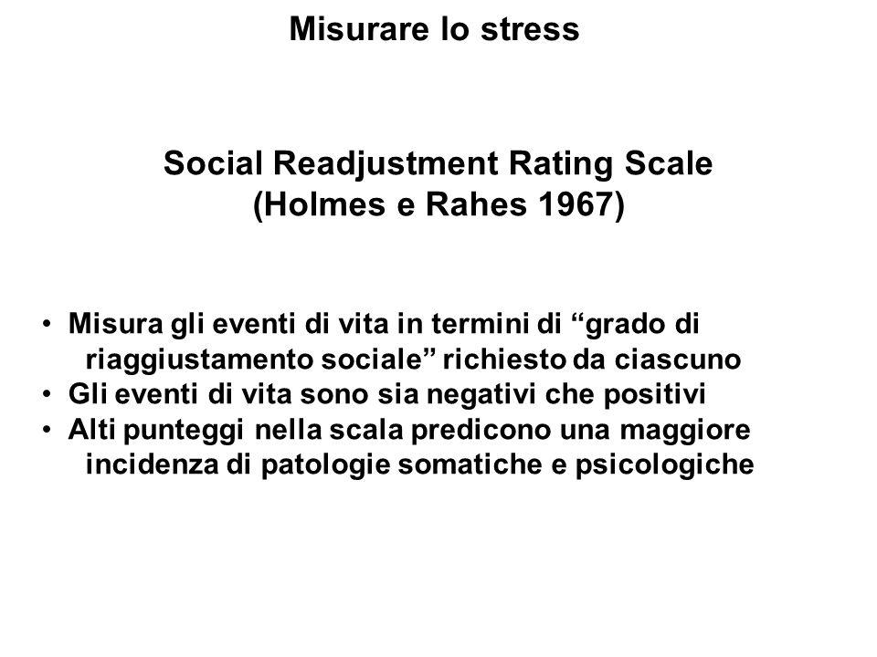 Misurare lo stress Social Readjustment Rating Scale (Holmes e Rahes 1967) Misura gli eventi di vita in termini di grado di riaggiustamento sociale ric