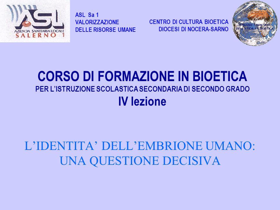 LIDENTITA DELLEMBRIONE UMANO: UNA QUESTIONE DECISIVA CORSO DI FORMAZIONE IN BIOETICA PER LISTRUZIONE SCOLASTICA SECONDARIA DI SECONDO GRADO IV lezione