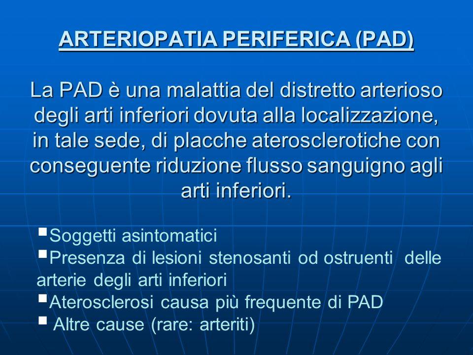 ARTERIOPATIA PERIFERICA (PAD) La PAD è una malattia del distretto arterioso degli arti inferiori dovuta alla localizzazione, in tale sede, di placche