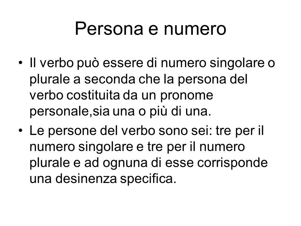 Persona e numero Il verbo può essere di numero singolare o plurale a seconda che la persona del verbo costituita da un pronome personale,sia una o più
