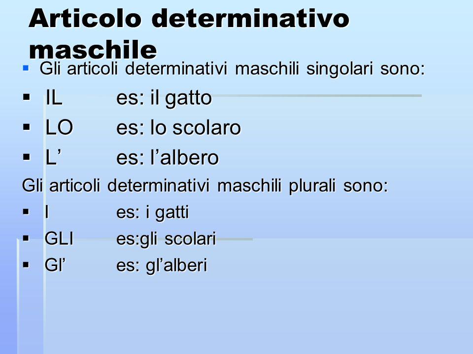 Articolo determinativo maschile Gli articoli determinativi maschili singolari sono: Gli articoli determinativi maschili singolari sono: ILes: il gatto