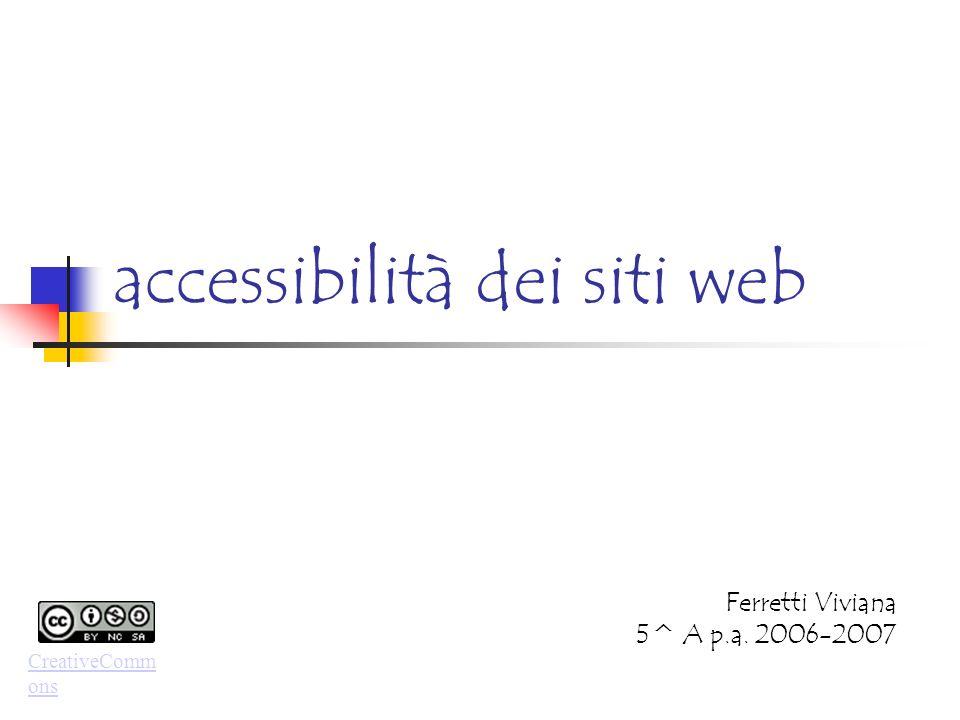accessibilità dei siti web Ferretti Viviana 5^ A p.a. 2006-2007 CreativeComm ons