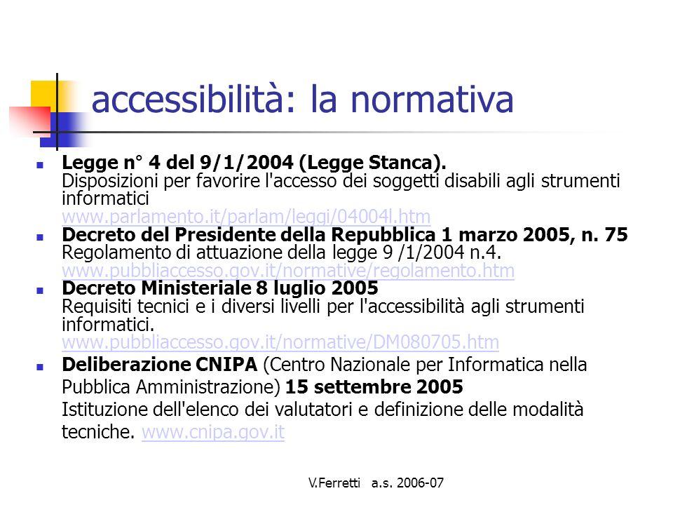V.Ferretti a.s. 2006-07 accessibilità: la normativa Legge n° 4 del 9/1/2004 (Legge Stanca).