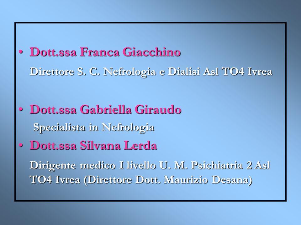 Dott.ssa Franca GiacchinoDott.ssa Franca Giacchino Direttore S. C. Nefrologia e Dialisi Asl TO4 Ivrea Dott.ssa Gabriella GiraudoDott.ssa Gabriella Gir