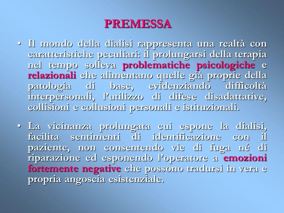 PREMESSA Il mondo della dialisi rappresenta una realtà con caratteristiche peculiari: il prolungarsi della terapia nel tempo solleva problematiche psi