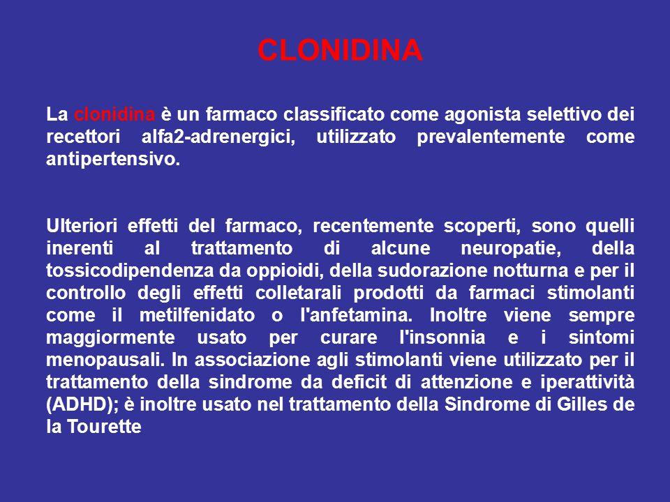 CLONIDINA La clonidina è un farmaco classificato come agonista selettivo dei recettori alfa2-adrenergici, utilizzato prevalentemente come antipertensi