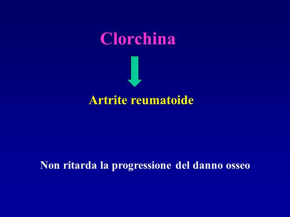 Clorchina Artrite reumatoide Non ritarda la progressione del danno osseo