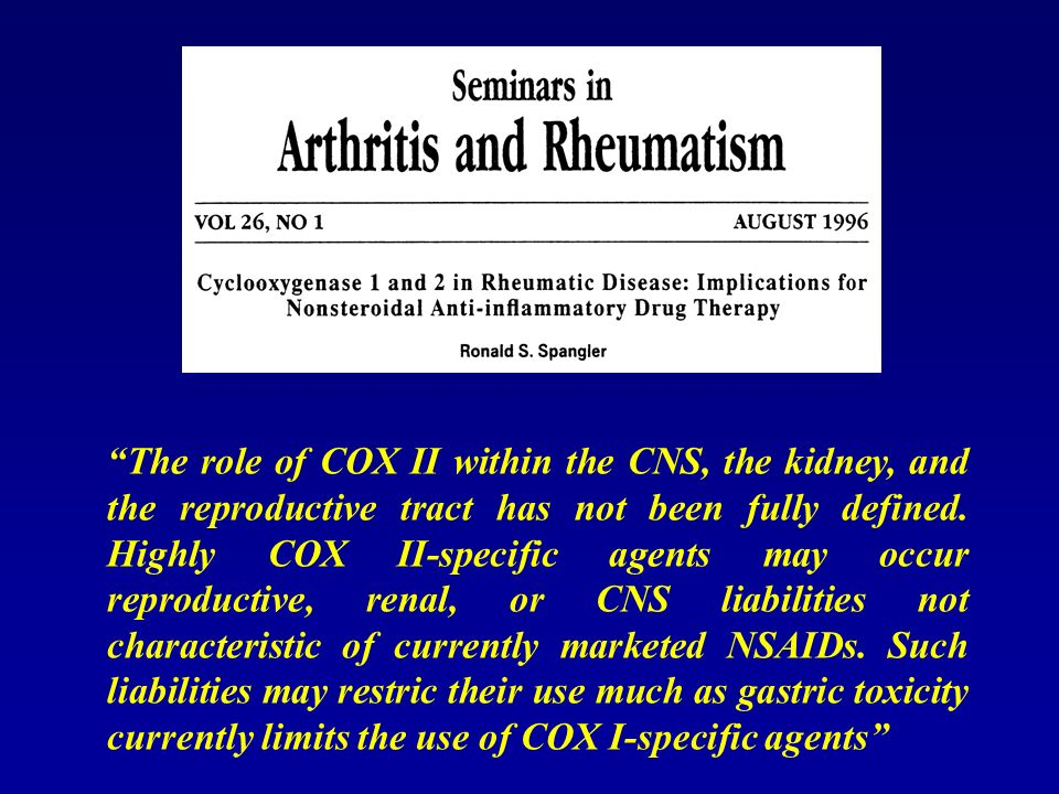 The role of COX II within the CNS, the kidney, and the reproductive tract has not been fully defined.
